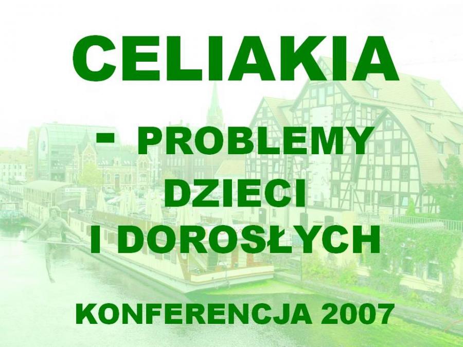 KONFERENCJA CELIAKIA - PROBLEMY DZIECI I DOROSŁYCH 2007
